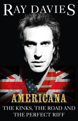 Americana: The Kinks, the Road and the Perfect Riff (Hardback)