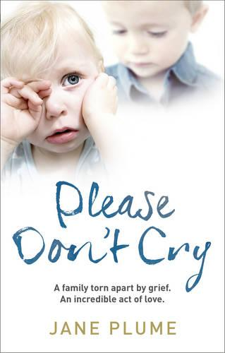 Please Don't Cry: A family torn apart by grief. An incredible act of love. (Paperback)