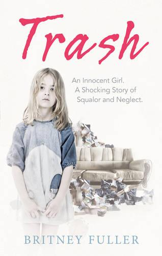 Trash: An Innocent Girl. A Shocking Story of Squalor and Neglect. (Paperback)