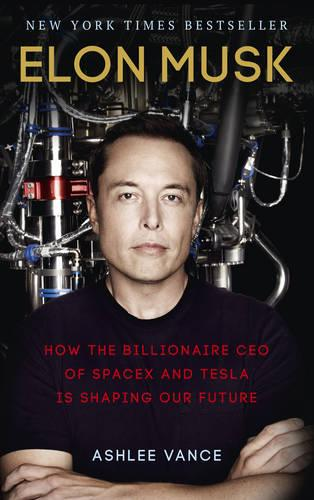 Elon Musk: How the Billionaire CEO of SpaceX and Tesla is Shaping our Future (Paperback)