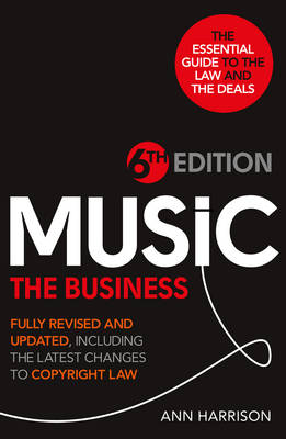 Music: The Business - 6th Edition: Fully revised and updated, including the latest changes to Copyright law (Hardback)