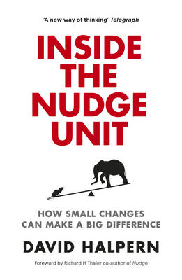 Inside the Nudge Unit: How small changes can make a big difference (Hardback)