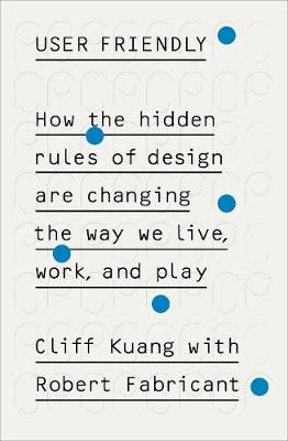 User Friendly: How the Hidden Rules of Design are Changing the Way We Live, Work & Play (Paperback)
