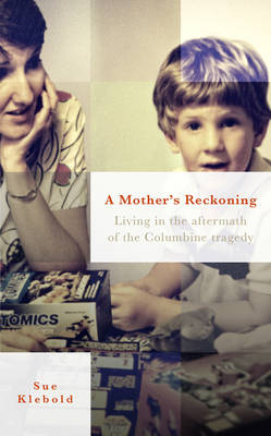 A Mother's Reckoning: Living in the aftermath of the Columbine tragedy (Hardback)
