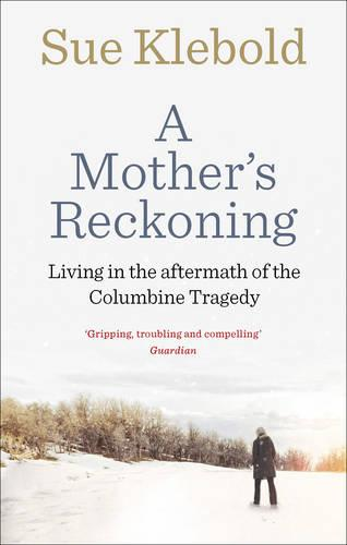 A Mother's Reckoning: Living in the aftermath of the Columbine tragedy (Paperback)