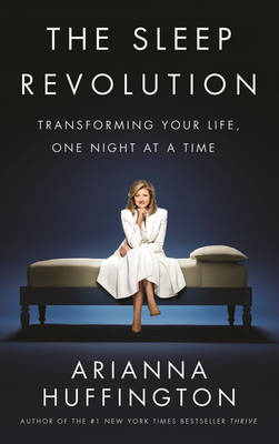 The Sleep Revolution: Transforming Your Life, One Night at a Time (Hardback)