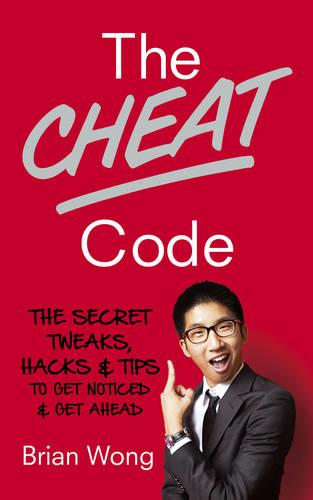The Cheat Code: The Secret Tweaks, Hacks and Tips to Get Noticed and Get Ahead (Paperback)