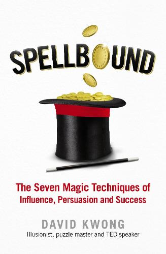 Spellbound: The Seven Magic Techniques of Influence, Persuasion and Success (Paperback)