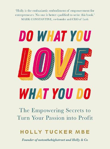 Do What You Love, Love What You Do: The Empowering Secrets to Turn Your Passion into Profit (Hardback)
