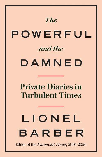 The Powerful and the Damned: Private Diaries in Turbulent Times (Hardback)
