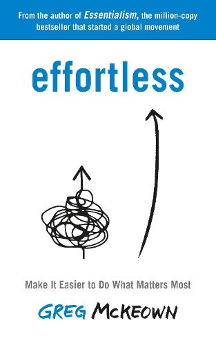Effortless: Make it Easier to Do What Matters (Paperback)