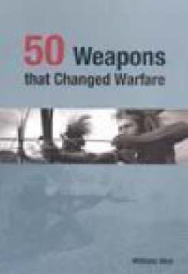 50 Weapons That Changed Warfare (Hardback)