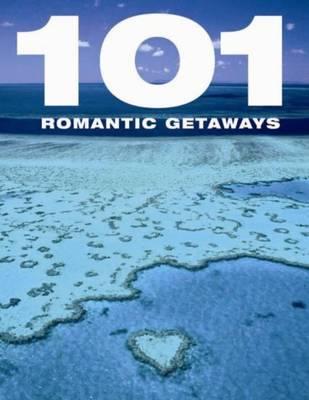 101 Romantic Getaways (Hardback)
