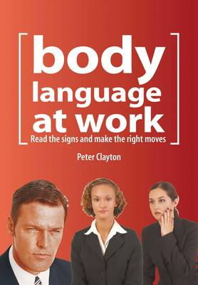 Body Language at Work: Read the Signs and Make the Right Moves (Paperback)