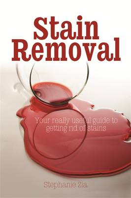 Stain Removal: Your Really Useful Guide to Getting Rid of Stains (Paperback)