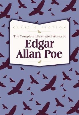 The Complete Illustrated Works of Edgar Allan Poe (Hardback)
