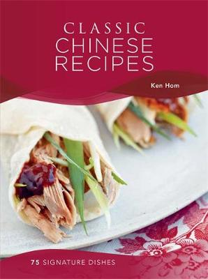 Classic Chinese Recipes: 75 signature dishes - Classic (Hardback)