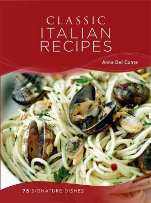 Classic Italian Recipes: 75 Signature Dishes - Classic (Hardback)