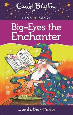 Big-Eyes the Enchanter - Enid Blyton: Star Reads Series 4 (Paperback)