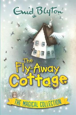 The Fly-Away Cottage: The Magical Collection - Enid Blyton's Omnibus Editions (Hardback)