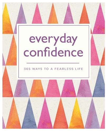Everyday Confidence: 365 ways to a fearless life - 365 Ways to Everyday... (Paperback)