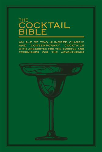 The Cocktail Bible: An A-Z of two hundred classic and contemporary cocktail recipes, with anecdotes for the curious and tips and techniques for the adventurous (Paperback)