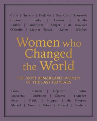 Women who Changed the World: The most remarkable women of the last 100 years (Paperback)