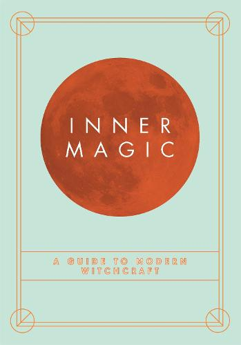 Inner Magic: Your Complete Guide to Modern Witchcraft (Paperback)