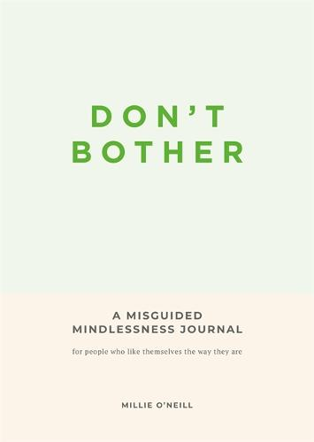 Don't Bother: A Misguided Mindlessness Journal (Paperback)