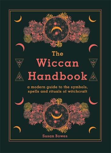 The Wiccan Handbook: A Modern Guide to the Symbols, Spells and Rituals of Witchcraft (Hardback)