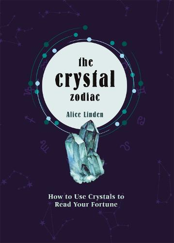Crystal Zodiac: How to use Crystals to Read your Fortune (Hardback)