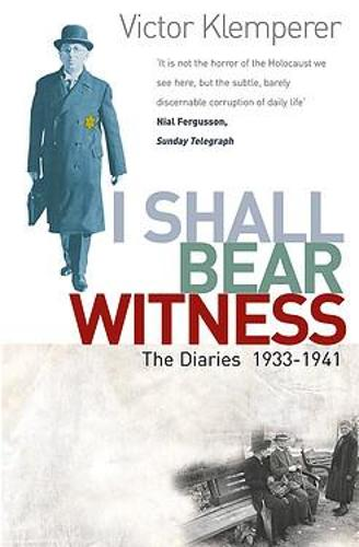 I Shall Bear Witness: The Diaries Of Victor Klemperer 1933-41 (Paperback)