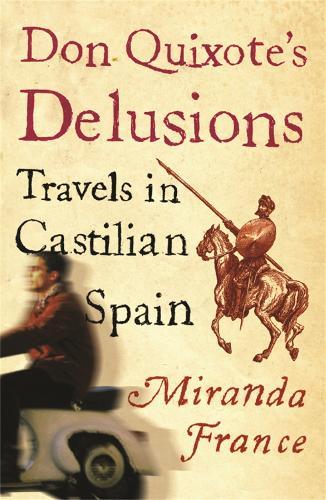 Don Quixote's Delusions: Travels in Castilian Spain (Paperback)