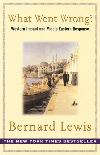 What Went Wrong?: The Clash between Islam and Modernity in the Middle East (Paperback)