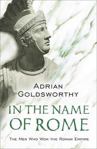 In the Name of Rome: The Men Who Won the Roman Empire (Paperback)