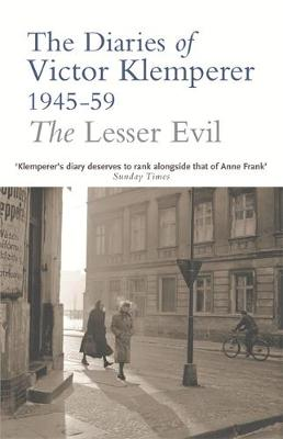 The Lesser Evil: The Diaries of Victor Klemperer 1945-1959 (Paperback)