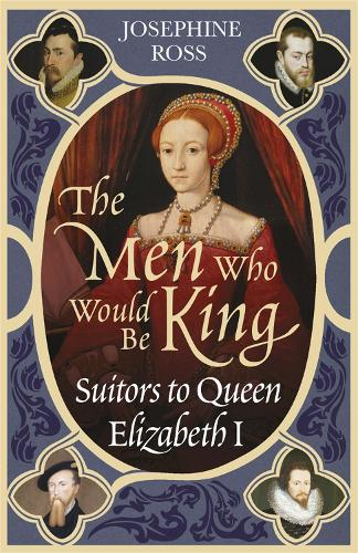 The Men Who Would Be King: Suitors to Queen Elizabeth I (Paperback)