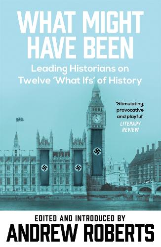 What Might Have Been?: Leading Historians on Twelve 'What Ifs' of History (Paperback)