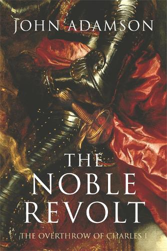 The Noble Revolt: The Overthrow of Charles I (Paperback)