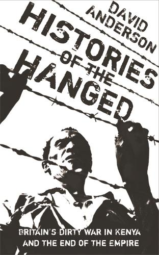 Histories of the Hanged: Britain's Dirty War in Kenya and the End of Empire (Paperback)
