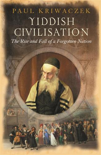 Yiddish Civilisation: The Rise and Fall of a Forgotten Nation (Paperback)