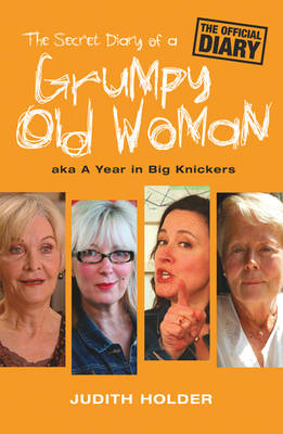 The Secret Diary of a Grumpy Old Woman: AKA a Year in Big Knickers (Paperback)