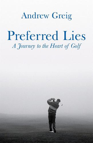 Preferred Lies: A Journey to the Heart of Scottish Golf (Paperback)
