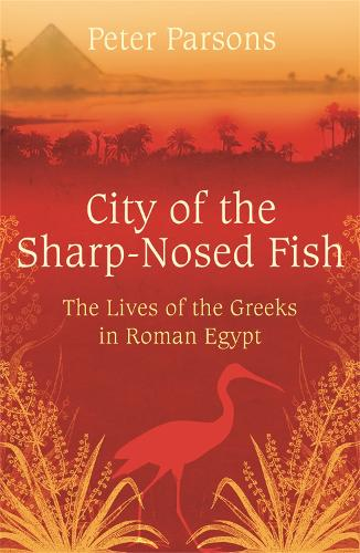 City of the Sharp-Nosed Fish: Greek Lives in Roman Egypt (Paperback)