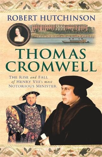 Thomas Cromwell: The Rise And Fall Of Henry VIII's Most Notorious Minister (Paperback)