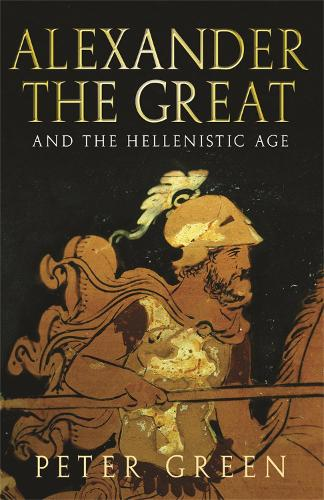 Alexander The Great And The Hellenistic Age (Paperback)