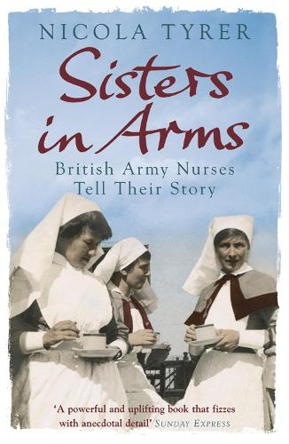 Sisters In Arms: British Army Nurses Tell Their Story (Paperback)