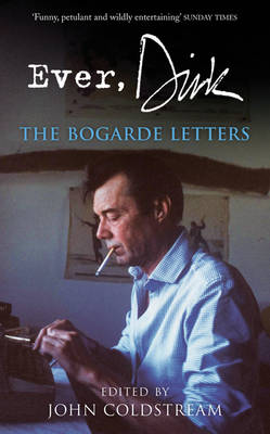 Ever, Dirk: The Bogarde Letters (Paperback)