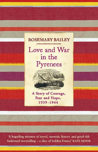 Love And War In The Pyrenees: A Story Of Courage, Fear And Hope, 1939-1944 (Paperback)