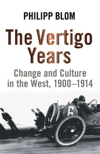 The Vertigo Years: Change And Culture In The West, 1900-1914 (Paperback)